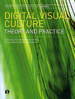 Digital Visual Culture: Theory and Practice by Intellect Books (Paperback, 2009)