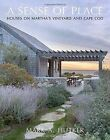 A Sense of Place: Martha's Vineyard and Cape Cod Houses by Hutker Architects by Mark A. Hutker, Marc Kristal (Hardback, 2015)