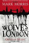 Obsidian Heart: Book 1: Wolves of London by Mark Morris (Paperback, 2014)