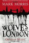 The Wolves of London: Book 1 by Mark Morris (Paperback, 2014)