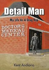 Detail Man : My Life as A Drug Rep by Kent Andiorio (2011, Hardcover)