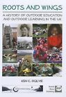 Roots and Wings: A History of Outdoor Education and Outdoor Learning in the UK by Ken C Ogilvie, Ogilvie (Paperback / softback, 2013)