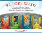 Be Core Ready: Powerful, Effective Steps to Implementing and Achieving the Common Core State Standards by Pam Allyn (Paperback, 2012)