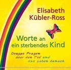 Worte an ein sterbendes Kind von Elisabeth Kübler-Ross (2011, Kunststoffeinband)