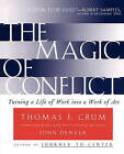 The Magic of Conflict: Turning a Life of Work into a Work of Art by Thomas Crum (Paperback, 1999)