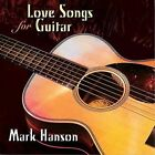 Love Songs for Guitar * by Mark Hanson (CD, May-2009, Solid Air Records)