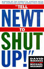 Tell Newt to Shut Up!: Prizewinning Washington Post Journalists Reveal How Reality Gagged the Gingrich Revolution by Michael Weisskopf, David Maraniss (Paperback, 1996)