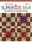 Supersize 'em!: 22 Quilts from Oversized Blocks by Debbie Kratovil (Paperback, 2009)