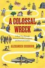 A Colossal Wreck: A Road Trip Through Political Scandal, Corruption, and Anerican Culture by Alexander Cockburn (Hardback, 2013)