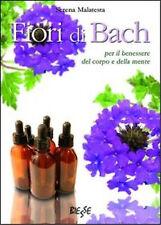 Fiori di Bach. Per il benessere del corpo e della mente | Serena Malatesta