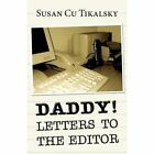 Daddy! Letters to the Editor by Susan Cu Tikalsky (Paperback / softback, 2014)