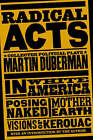 Radical Acts: Collected Political Plays by Martin Bauml Duberman (Paperback, 2008)