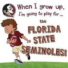 When I Grow Up, I'm Going to Play for the Florida State Seminoles by Cary Gemma (Hardback, 2016)