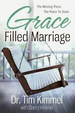 Grace Filled Marriage: The Missing Piece, the Place to Start, Tim Kimmel, Good B