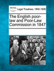 The English Poor-Law and Poor-Law Commission in 1847 by Gale, Making of Modern Law (Paperback / softback, 2011)