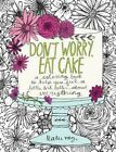 Don't Worry, Eat Cake: A Coloring Book to Help You Feel a Little Bit Better About Everything by Katie Vaz (Paperback, 2016)