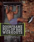 Doorframe Pull-Up Bar Workouts: Full Body Strength Training for Arms, Chest, Shoulders, Back, Core, Glutes and Legs by Ryan George (Paperback, 2014)