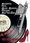 Assorted Hits: Music, Murder, Mayhem and the Mob by Rose Gross-Marino (Hardback, 2013)