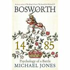 Bosworth 1485: Psychology of a Battle by Michael Jones (Paperback, 2014)