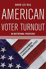 American Voter Turnout: An Institutional Perspective by David Hill (Paperback, 2006)