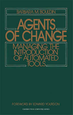 Agents of Change: Managing the Introduction of Automated Tools by Bouldin, Barb
