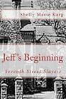 Seventh Street Slayers: Jeffrey's Beginning by Shelly Marie Karg (Paperback / softback, 2013)