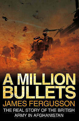 A Million Bullets: The Real Story of the War in Afghanistan, James Fergusson, Us