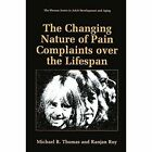 The Changing Nature of Pain Complaints over the Lifespan by Ranjan Roy, Michael R. Thomas (Paperback, 2013)