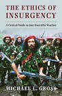 The Ethics of Insurgency: A Critical Guide to Just Guerrilla Warfare by Michael L. Gross (Paperback, 2014)