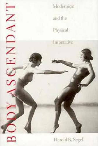 Body Ascendant: Modernism and the Physical Imperative (PAJ Books) - GOOD