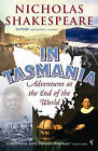 In Tasmania: Adventures at the End of the World by Nicholas Shakespeare (Paperback, 2005)