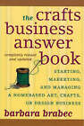 The Crafts Business Answer Book: Starting, Managing, and Marketing a Homebased Arts, Crafts, or Design Business by Barbara Brabec (Paperback, 2006)