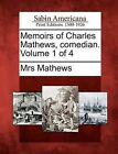 Memoirs of Charles Mathews, Comedian. Volume 1 of 4 by Mrs Mathews (Paperback / softback, 2012)