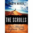 Scrolls The Missing Eighteen Years 9780557973293 by James W Mercer Hardback