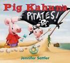 Pig Kahuna Pirates! by Jennifer Sattler (Board book, 2015)