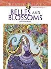Creative Haven Belles and Blossoms Coloring Book by Krisa Bousquet (Paperback, 2016)