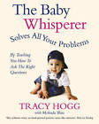 The Baby Whisperer Solves All Your Problems: By Teaching You Have to Ask the Right Questions by Melinda Blau, Tracy Hogg (Paperback, 2005)