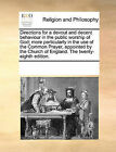 Directions for a Devout and Decent Behaviour in the Public Worship of God; More Particularly in the Use of the Common Prayer, Appointed by the Church of England. the Twenty-Eighth Edition. by Multiple Contributors (Paperback / softback, 2010)