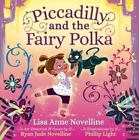 Piccadilly and the Fairy Polka by Lisa Anne Novelline (2014, Hardcover)