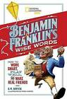 Benjamin Franklin's Wise Words: How to Work Smart, Play Well, and Make Real Friends by Benjamin Franklin (Hardback, 2017)