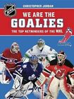 We Are the Goalies: The Top Netminders of the NHL by Nhlpa (Hardback, 2013)