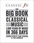 The Big Book of Classical Music: 1000 Years of Classical Music in 366 Days by Darren Henley, Sam Jackson, Tim Lihoreau (Hardback, 2014)