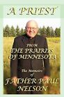 A Priest from the Prairies of Minnesota by Fr Paul E Nelson (Paperback / softback, 2011)