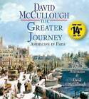The Greater Journey: Americans in Paris by David McCullough (CD-Audio, 2015)