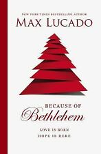 Because of Bethlehem by Max Lucado (2016, Hardcover)