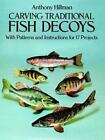 Carving Traditional Fish Decoys : With Patterns and Instructions for 17 Projects by Anthony Hillman (1993, Paperback)