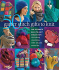 50 Garter Stitch Gifts to Knit: The Ultimate Easy-to-Knit Collection Featuring Universal Yarn Deluxe Worsted by Sixth&Spring Books (Paperback, 2015)