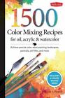 Color Mixing Recipes: 1,500 Color Mixing Recipes for Oil, Acrylic and Watercolor : Achieve Precise Color When Painting Landscapes, Portraits, Still Lifes, and More by William F. Powell (2012, Spiral)