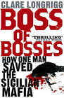 Boss of Bosses: How One Man Saved the Sicilian Mafia by Clare Longrigg (Paperback, 2009)