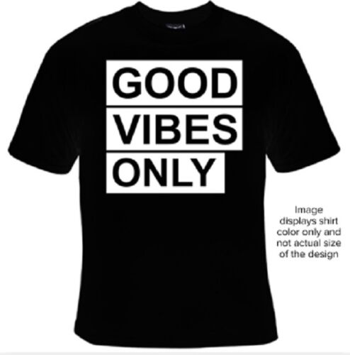 BRAND New GOOD VIBES ONLY Black T-Shirts Small to 5XL